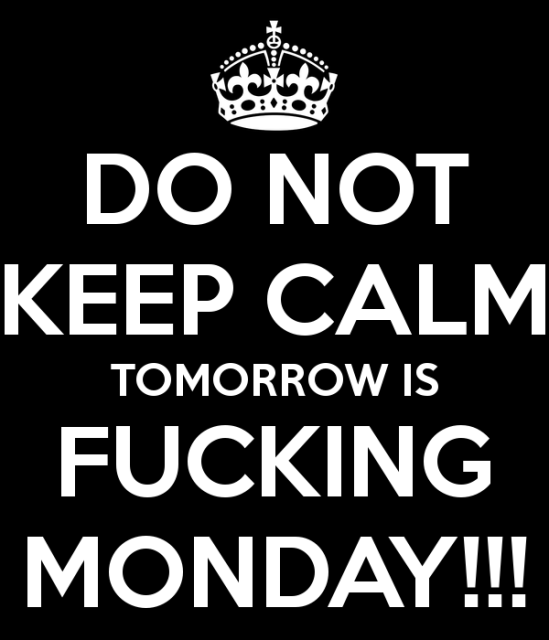 do-not-keep-calm-tomorrow-is-fucking-monday